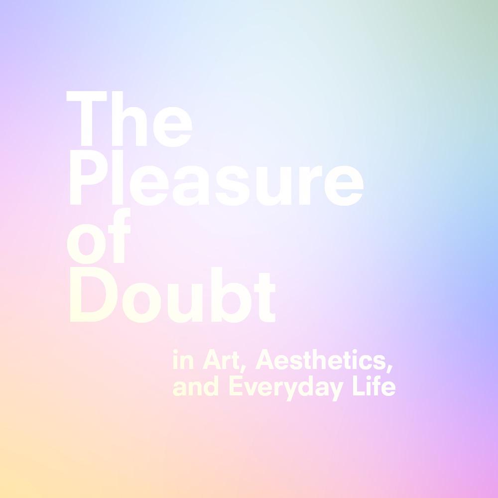 The Pleasure of Doubt in Art